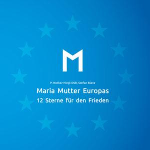 Maria Mutter Europas. 12 Sterne für den Frieden